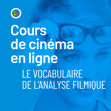 Cours de cinéma en ligne - Le vocabulaire de l'analyse filmique